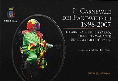 """Il Carnevale dei Fantaveicoli 1998-2007. Il carnevale piu' bizzaro, folle, stravagante ed ecologico d""""Italia."""