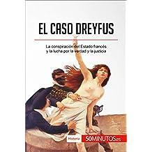 El caso Dreyfus: La conspiración del Estado francés y la lucha por la verdad y la justicia (Historia) (Spanish Edition)