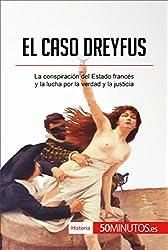El caso Dreyfus: La conspiracin del Estado francs y la lucha por la verdad y la justicia (Historia) (Spanish Edition)
