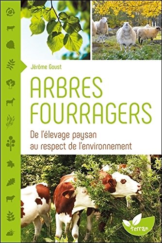 Arbres fourragers - De l'élevage paysan au respect de l'environnement par Jérôme Goust