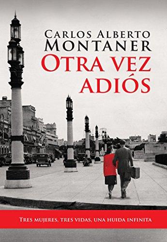 Otra Vez Adios = Goodbye Again por Carlos Alberto Montaner