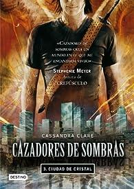 Cazadores de sombras 3: ciudad de cristal par Cassandra Clare