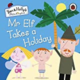 Ben and Holly's Little Kingdom: Mr Elf Takes a Holiday (Ben & Hollys Little Kingdom)