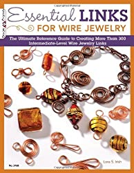 Essential Links for Wire Jewelry: The Ultimate Reference Guide to Creating More Than 300 Intermediate-Level Wire Jewelry Links by Lora Irish (2011-12-30)