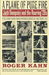 [A Flame of Pure Fire: Jack Dempsey and the Roaring '20s] (By: Roger Kahn) [published: September, 2000]