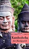 Kambodscha fürs Handgepäck: Geschichten und Berichte - Ein Kulturkompass (Unionsverlag Taschenbücher) -