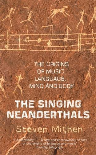 The Singing Neanderthals: The Origins of Music, Language, Mind and Body by Prof Steven Mithen (2006-03-02)