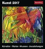 Kunst - Kalender 2017: Künstler, Werke, Museen, Ausstellungen