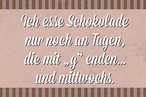 Deko 7 Blechschild 30 x 20 cm Spruch - Ich Esse Schokolade Nur Noch an Tagen die mit ; G ; Enden.