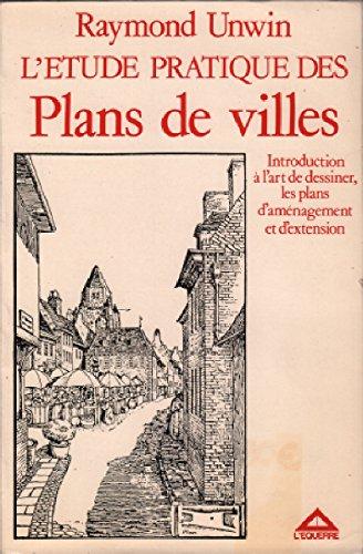 L'Étude pratique des plans de villes : Introduction à l'art de dessiner les plans d'aménagement et d'extension (Formes urbaines)