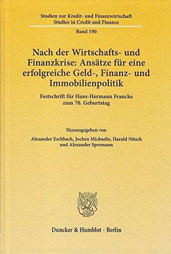 Nach der Wirtschafts- und Finanzkrise: Ansätze für eine erfolgreiche Geld-, Finanz- und Immobilienpolitik.: Festschrift für Hans-Hermann Francke zum ... - Studies in Credit and Finance)