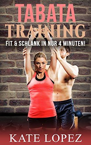 TABATA Training: Fit & Schlank in NUR 4 Minuten Power Workout für maximale  Fettverbrennung & Fitness (Abnehmen, Muskelaufbau, HIIT, HIT, ...