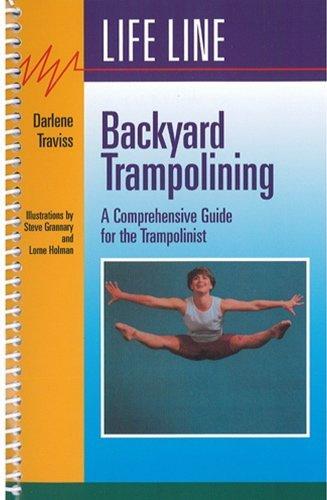 Backyard Trampolining: A Comprehensive Guide for the Trampolinist por Darlene Traviss