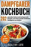 Dampfgarer Kochbuch: 202 gesunde, leckere und zeitsparende Rezepte, um einen unwiderstehlichen Kochgenuss zu erleben mit hilfreichen Tipps und Tricks für den Dampfgarer   inkl. gesunde Desserts