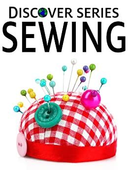 Sewing: Discover Series Picture Book for Children (Kindle Kids Library) (English Edition) von [Xist Publishing]