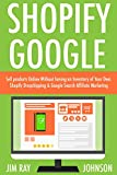 Shopify Google Business Combo: Sell products Online Without having an Inventory of Your Own. Shopify Dropshipping & Google Search Affiliate Marketing