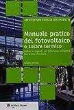 Scarica Libro Manuale pratico del fotovoltaico e solare termico Sistemi e impianti per l efficienza energetica Casi pratici Procedure (PDF,EPUB,MOBI) Online Italiano Gratis