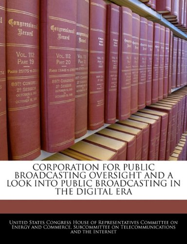 Corporation For Public Broadcasting Oversight And A Look Into Public Broadcasting In The Digital Era