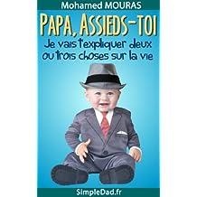Papa Assieds-Toi ! Je Vais T'expliquer Deux Ou Trois Choses  Sur La Vie.