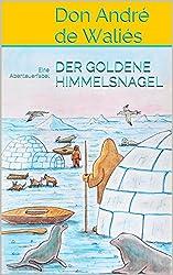 DER GOLDENE HIMMELSNAGEL: Eine Abenteuerfabel