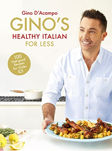 Gino's Healthy Italian for Less: 100 feelgood family recipes for under £5 (English Edition)