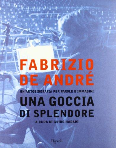Fabrizio De André. Una goccia di splendore. Un'autobiografia per parole e immagini. Ediz. illustrata