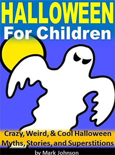 Halloween For Children: Crazy, Weird, & Cool Halloween Myths, Stories, and Superstitions (English Edition)