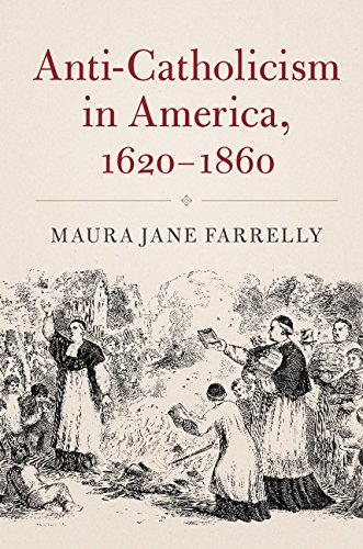 Anti-Catholicism in America, 1620-1860 (Cambridge Essential Histories) (English Edition) por Maura Jane Farrelly