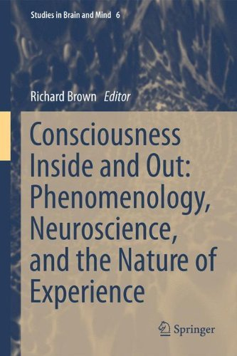 Consciousness Inside and Out: Phenomenology, Neuroscience, and the Nature of Experience (Studies in Brain and Mind) (2013-09-03)