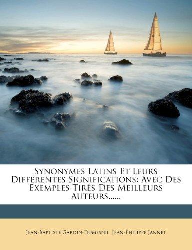 Synonymes Latins Et Leurs Differentes Significations: Avec Des Exemples Tires Des Meilleurs Auteurs......