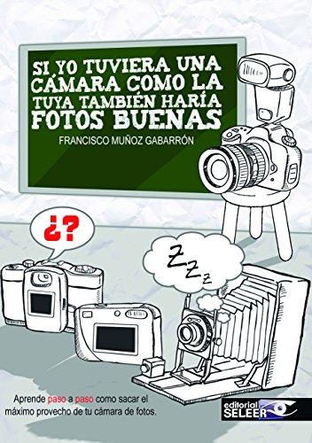 Descargar Libro Si yo tuviera una cámara como la tuya también haría fotos buenas de Francisco Muñoz Gabarrón