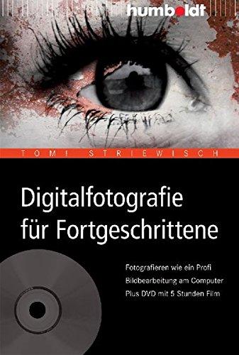 Digitalfotografie für Fortgeschrittene. Fotografieren wie ein Profi. Bildbearbeitung am Computer. Plus DVD mit 5 Stunden Film