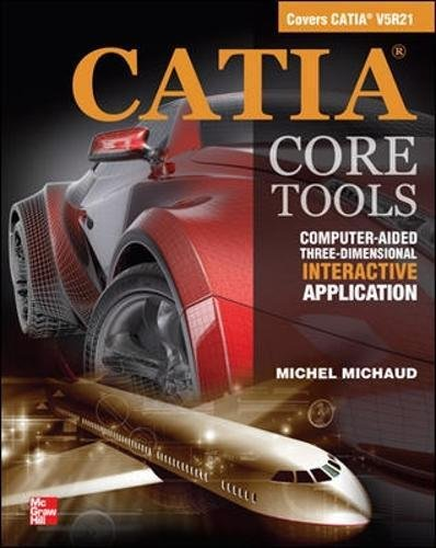 CATIA Core Tools: Computer Aided Three-Dimensional Interactive Application
