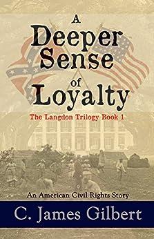 A Deeper Sense of Loyalty: An American Civil Rights Story (The Langdon Trilogy Book 1) (English Edition) par [Gilbert, C. James]