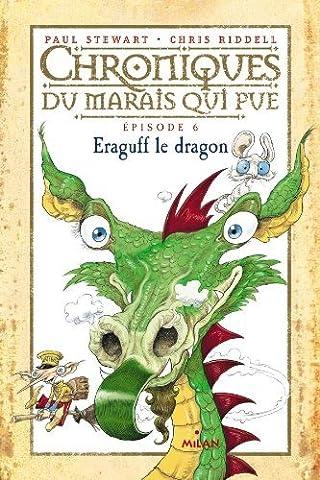 Chroniques du marais qui pue, Tome 6 : Eraguff le dragon by Paul Stewart (2013-01-23)