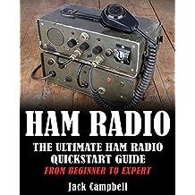 Ham Radio: The Ultimate Ham Radio QuickStart Guide – From Beginner To Expert (Survival, Communication, Self Reliance, Ham Radio) (English Edition)