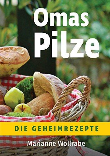 Omas Pilze: Die Geheimrezepte