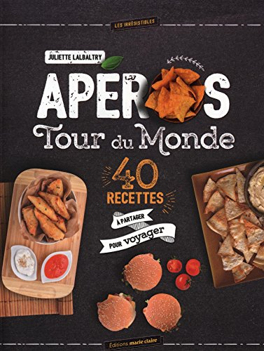 Apéros Tour du Monde : 40 recettes à partager pour voyager
