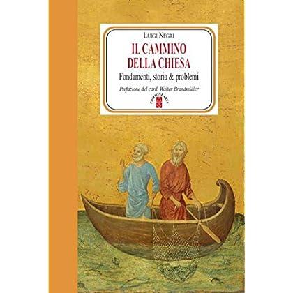 Il Cammino Della Chiesa: Fondamenti, Storia & Problemi