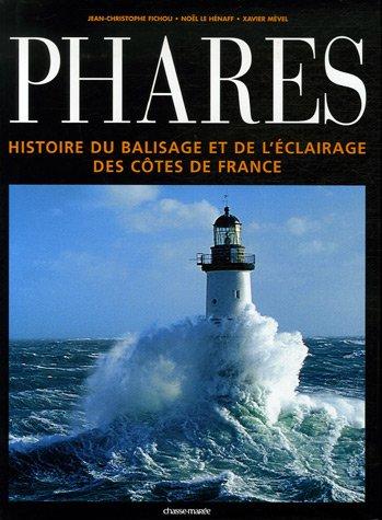 Phares : Histoire du balisage et de l'éclairage des côtes de France par Jean-Christophe Fichou