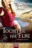 Tochter der Elbe: Historischer Roman von Ricarda Jordan
