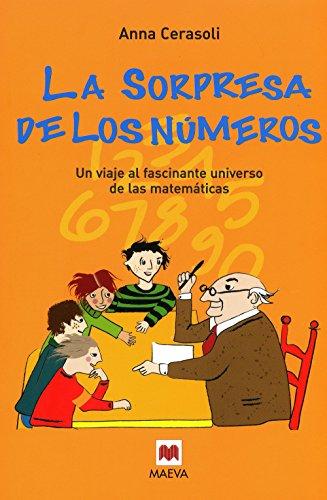 La Sorpresa de los Numeros: Un Viaje Fascinante Universo de las Matematicas = The Surprise of the Numbers por Anna Cerasoli