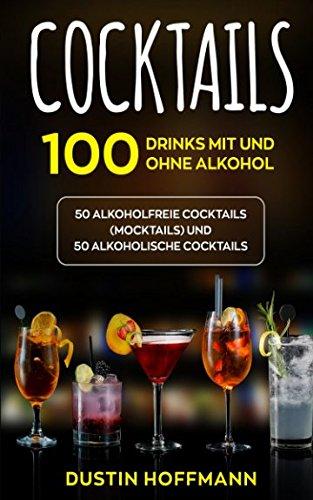 Cocktails: 100 Drinks mit und ohne Alkohol