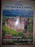 Atlas des châteaux forts en France Histoire Archéologie Géographie Cartes de Maurice Fey Photographies de Dominique Martinez