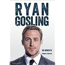 Ryan Gosling: Die Biografie (German Edition)
