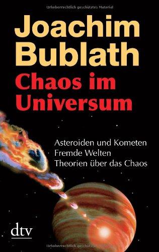 Chaos im Universum: Asteroiden und Kometen. Fremde Welten. Theorien über das Chaos