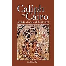 [Caliph of Cairo: Al-Hakim Bi-Amr Allah, 996-1021] (By: Deputy Director for Academic Programs Center for Middle Eastern Studies Paul E Walker) [published: December, 2012]