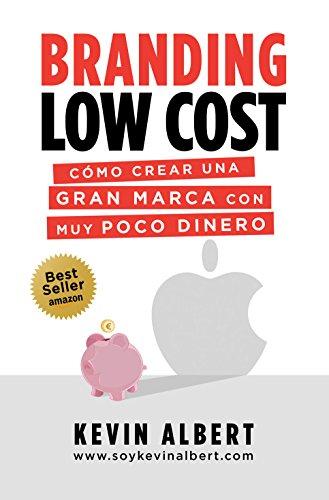 Branding Low Cost: Cómo crear una gran marca con muy poco dinero por Kevin Albert