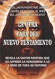 La Otra Cara del Nuevo Testamento: Revela la mayor mentira que ha sufrido la humanidad