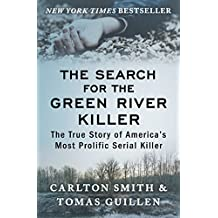 The Search for the Green River Killer: The True Story of America's Most Prolific Serial Killer (English Edition)
